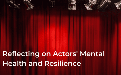 Reflecting on Actors' Mental Health and Resilience